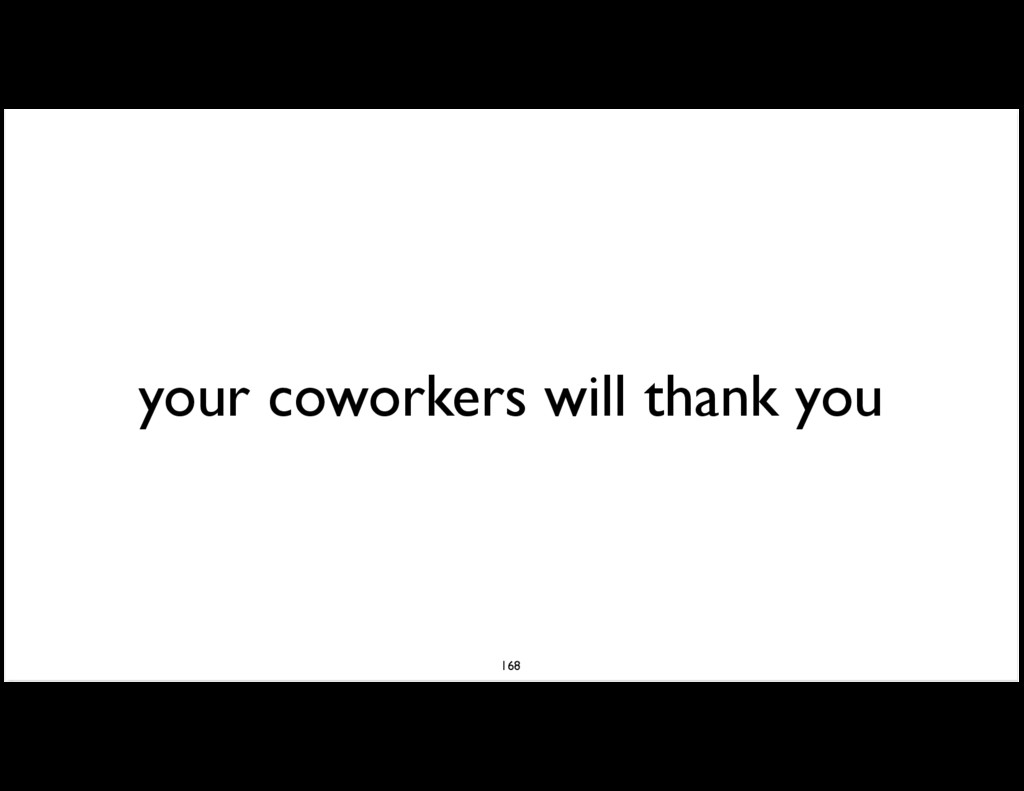 your coworkers will thank you 168