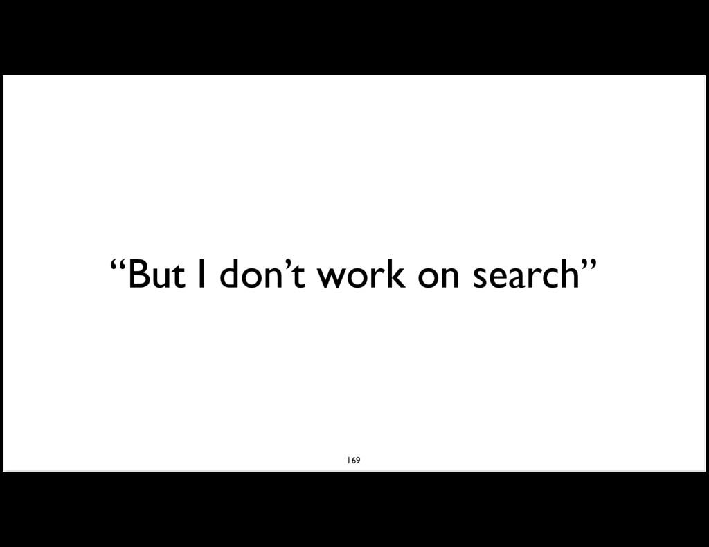 """""""But I don't work on search"""" 169"""