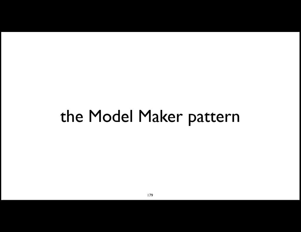 the Model Maker pattern 179