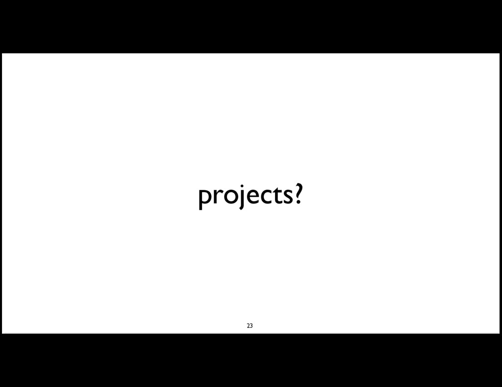 projects? 23