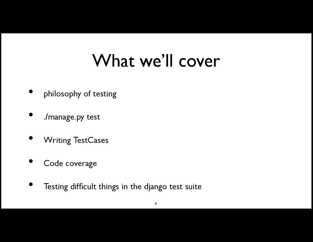 What we'll cover philosophy of testing ./manage...