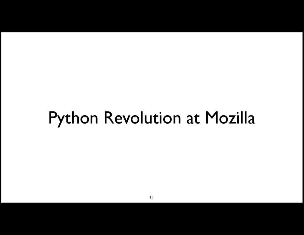 Python Revolution at Mozilla 31