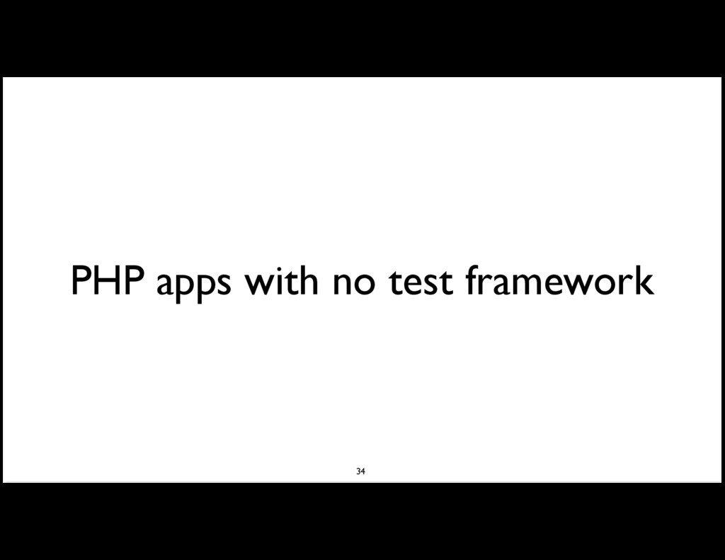 PHP apps with no test framework 34