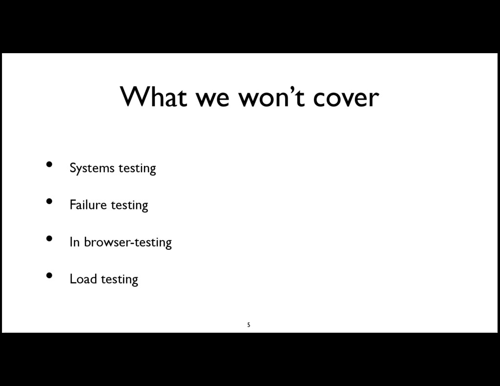 What we won't cover Systems testing Failure tes...