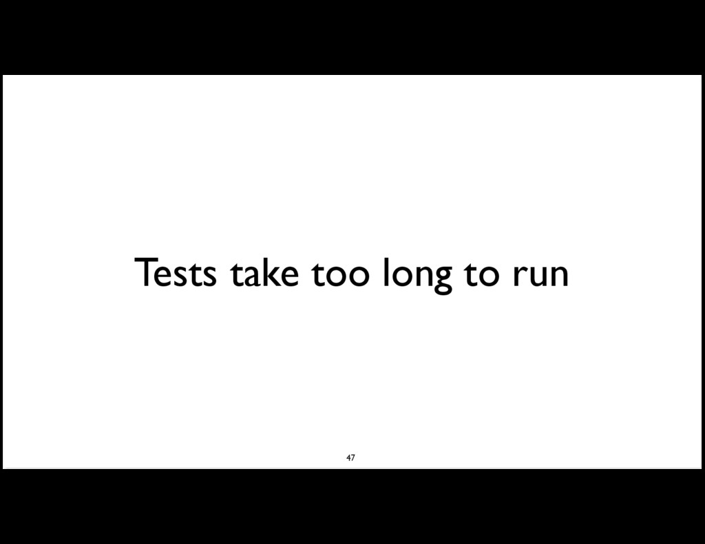 Tests take too long to run 47