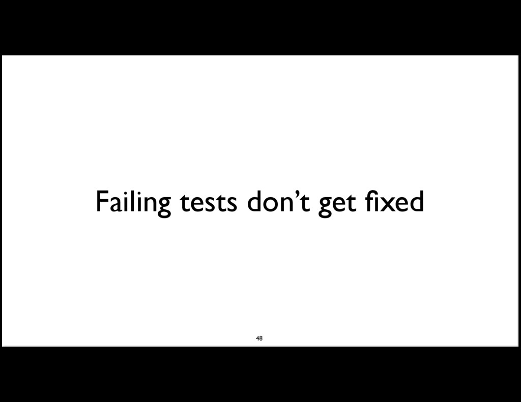 Failing tests don't get fixed 48