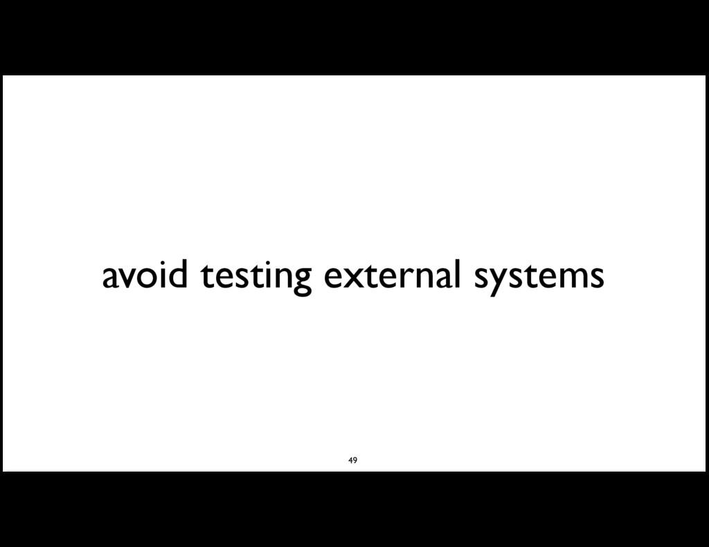 avoid testing external systems 49