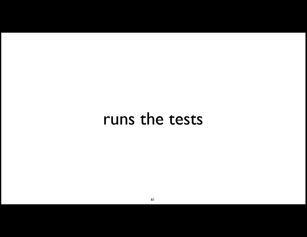 runs the tests 61