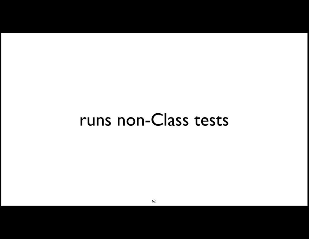 runs non-Class tests 62