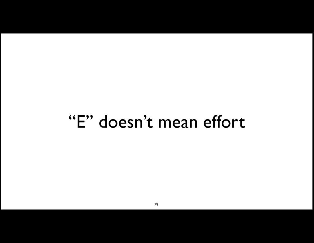 """""""E"""" doesn't mean effort 79"""