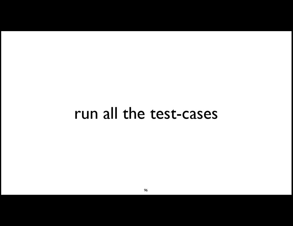 run all the test-cases 96