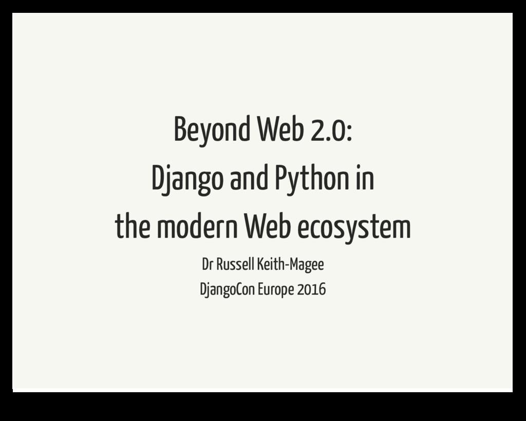 Beyond Web 2.0: Django and Python in the modern...