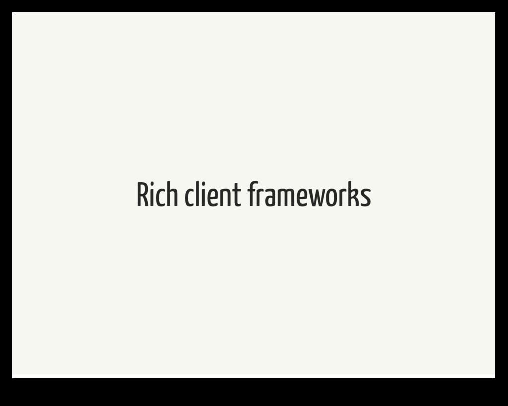 Rich client frameworks