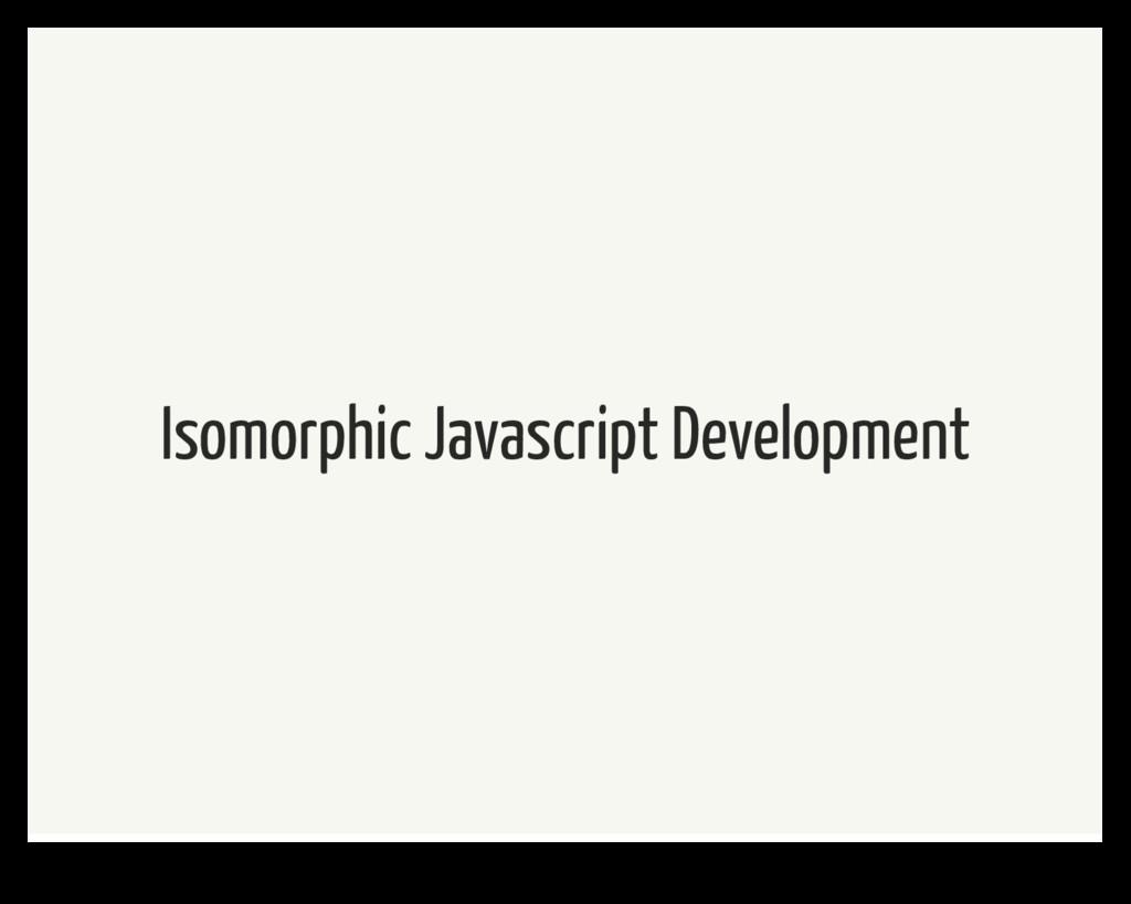 Isomorphic Javascript Development