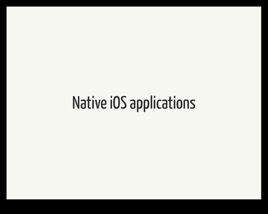 Native iOS applications