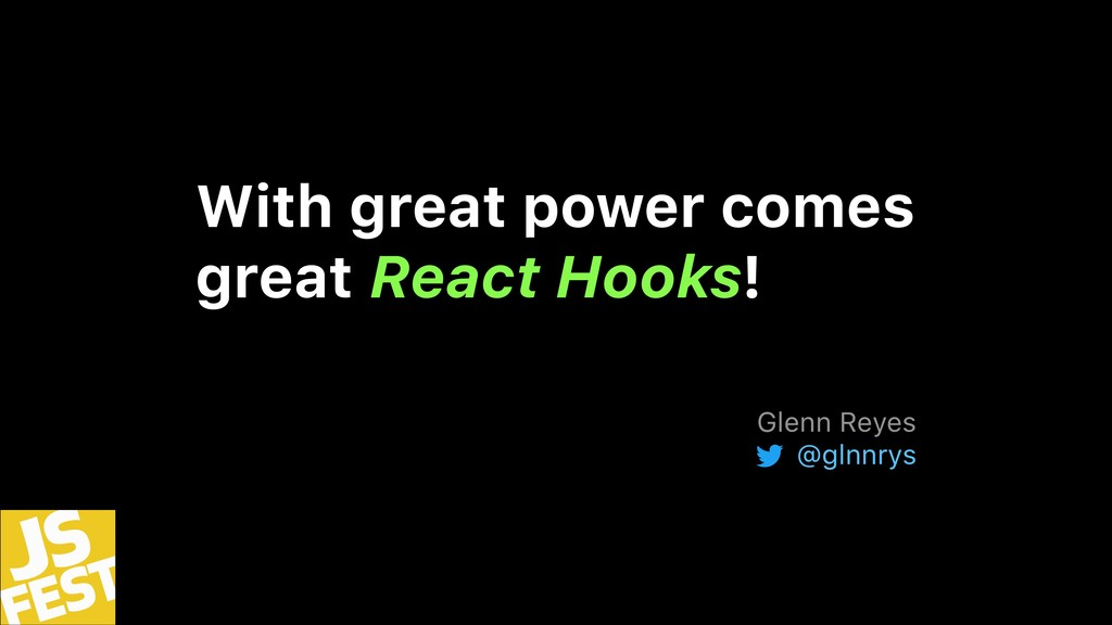 With great power comes great React Hooks! Glenn...