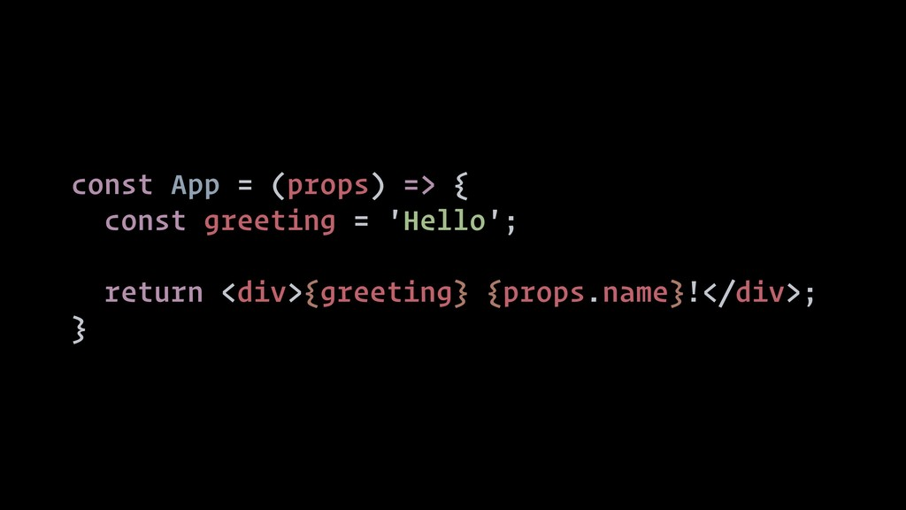 const App = (props) => { const greeting = 'Hell...