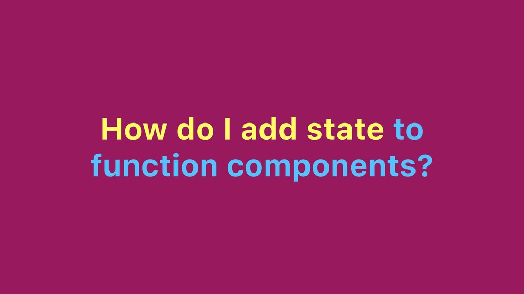 How do I add state to function components?