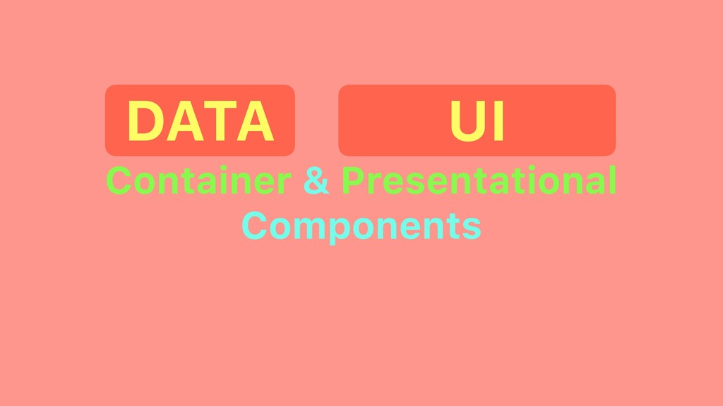 Container & Presentational Components DATA UI