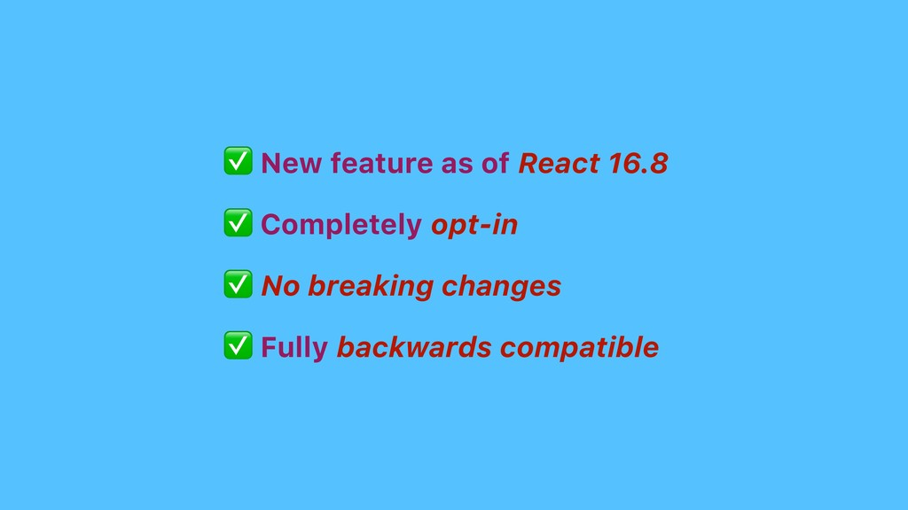 ✅ New feature as of React 16.8 ✅ Completely opt...