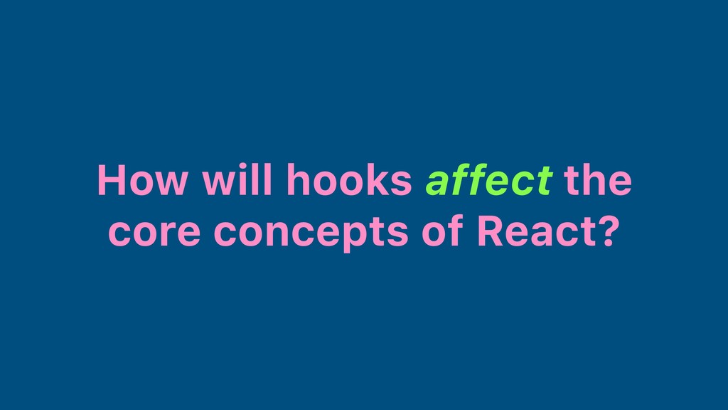 How will hooks affect the core concepts of Reac...