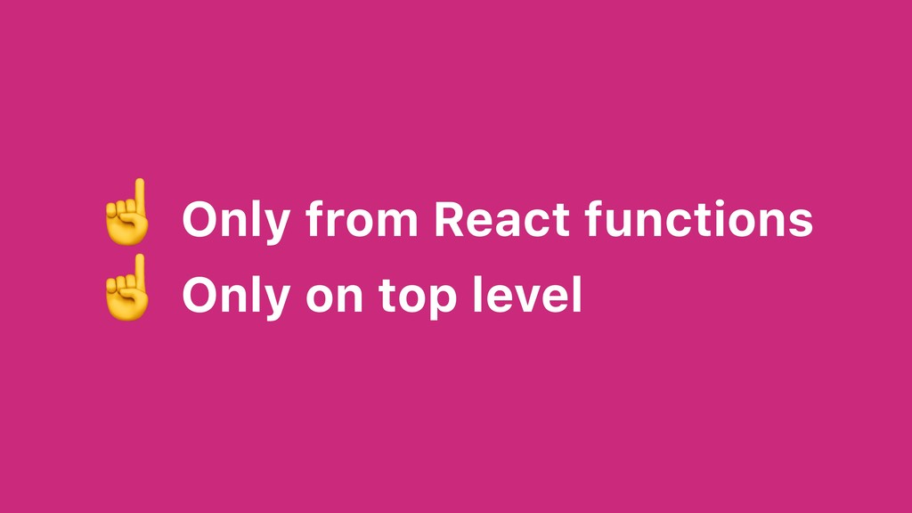 ☝ Only from React functions ☝ Only on top level