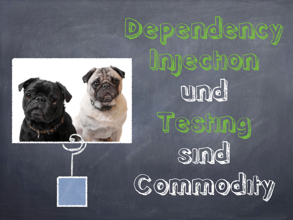 Dependency Injection und Testing sind Commodity