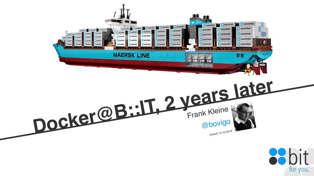Docker@B::IT, 2 years later Frank Kleine @bovig...