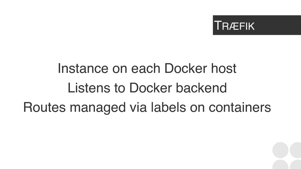 TRÆFIK Instance on each Docker host Listens to ...