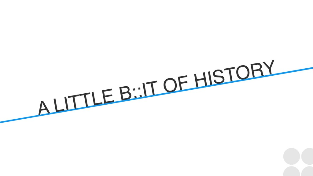 A LITTLE B::IT OF HISTORY