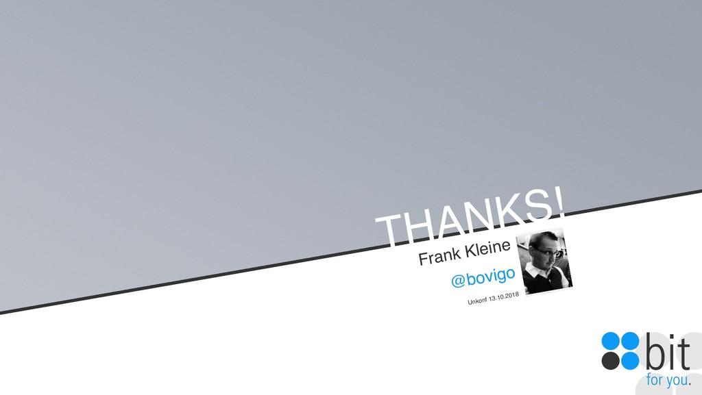 THANKS! Frank Kleine @bovigo Unkonf 13.10.2018