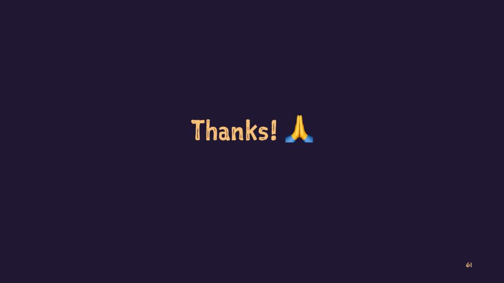 Thanks! ! 61