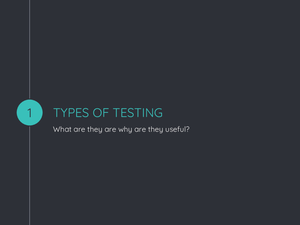 TYPES OF TESTING What are they are why are they...