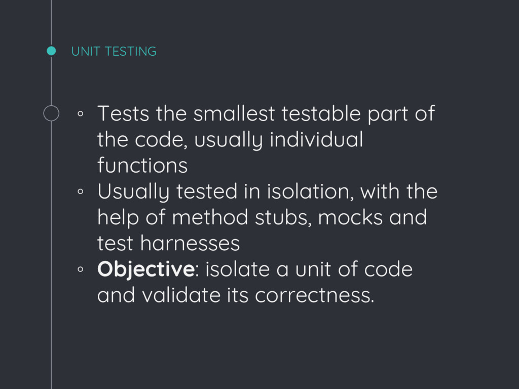 ◦ Tests the smallest testable part of the code,...