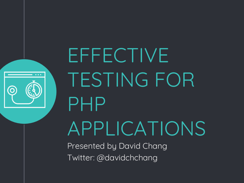 EFFECTIVE TESTING FOR PHP APPLICATIONS Presente...