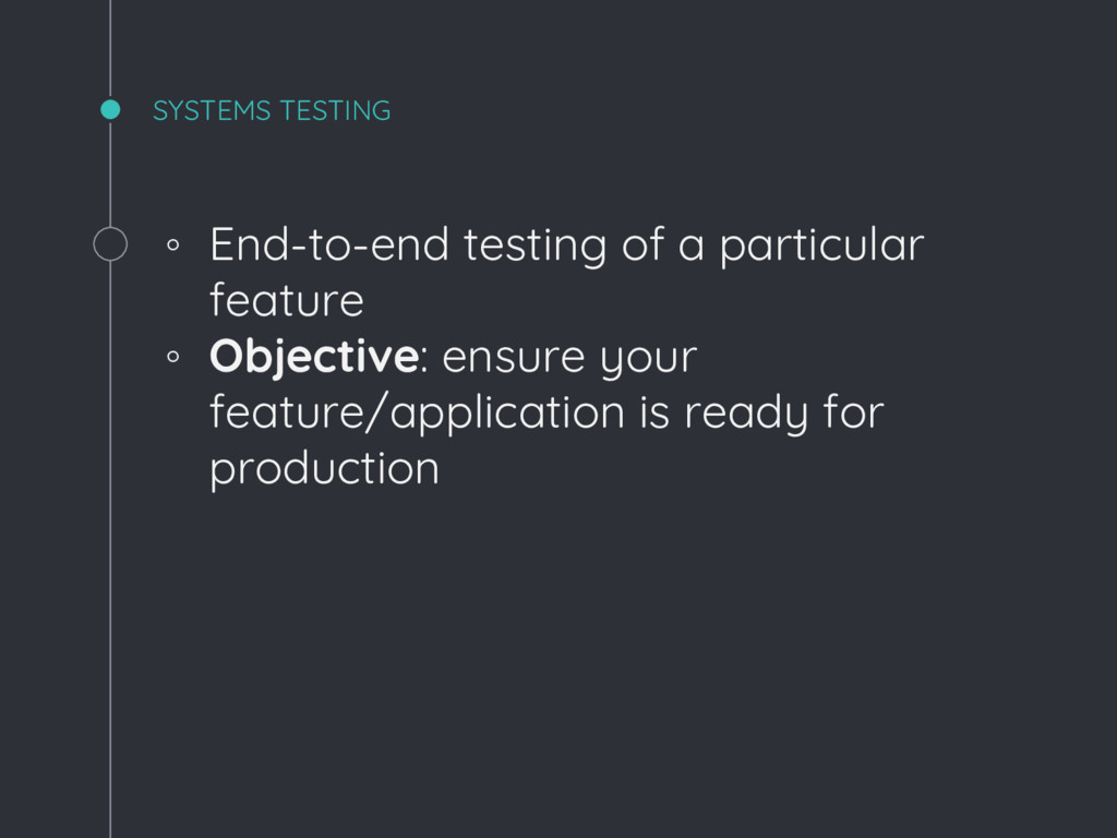 ◦ End-to-end testing of a particular feature ◦ ...