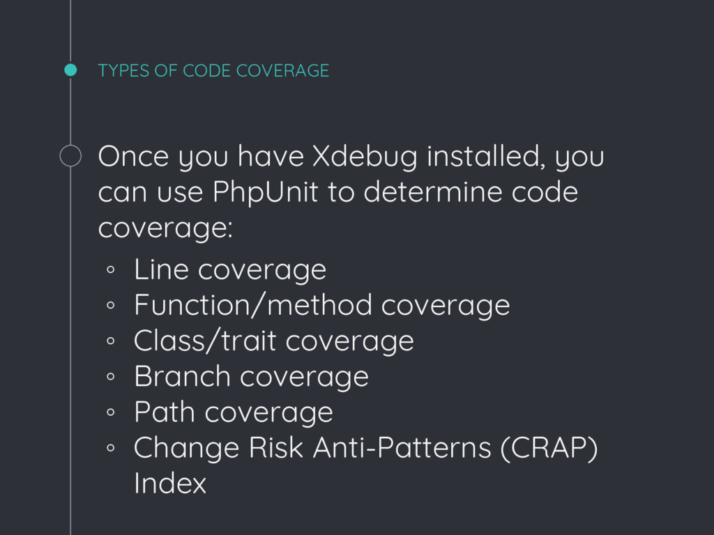 3 TYPES OF CODE COVERAGE Once you have Xdebug i...