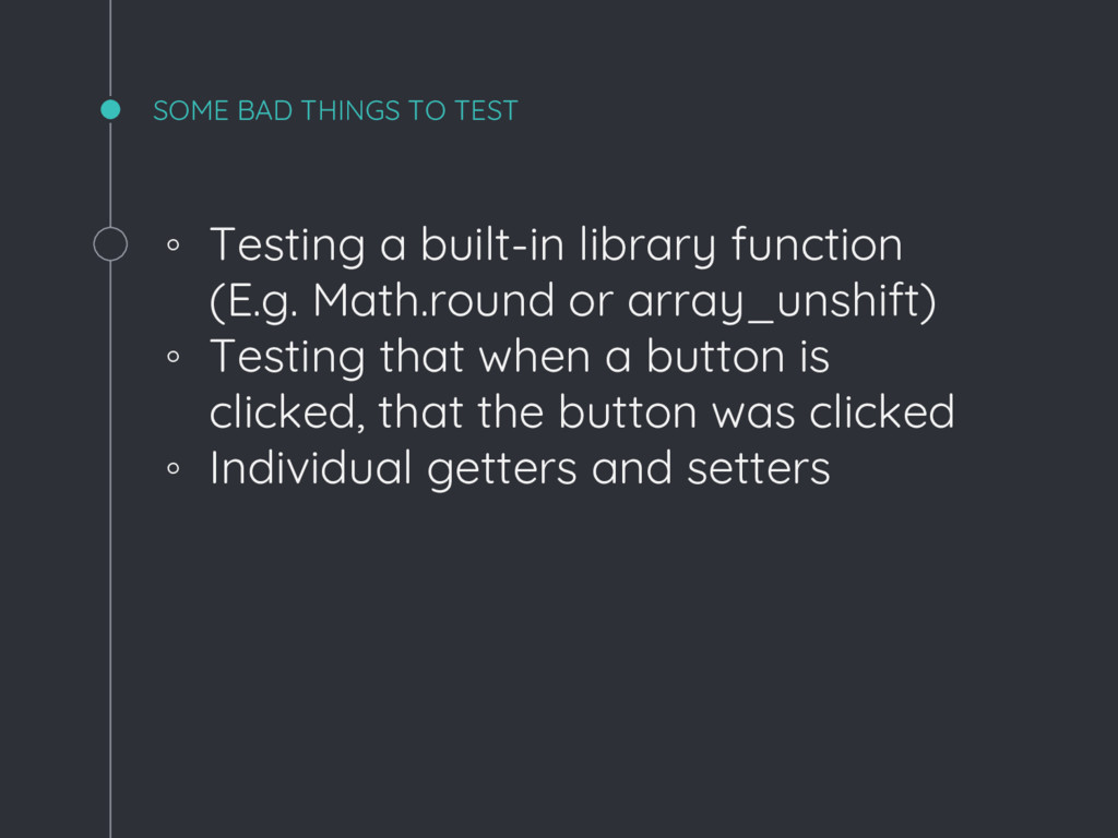 SOME BAD THINGS TO TEST ◦ Testing a built-in li...
