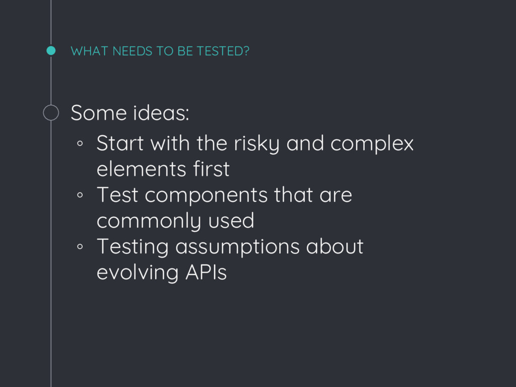 WHAT NEEDS TO BE TESTED? Some ideas: ◦ Start wi...