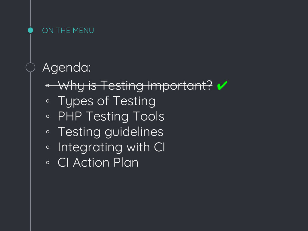 ON THE MENU Agenda: ◦ Why is Testing Important?...