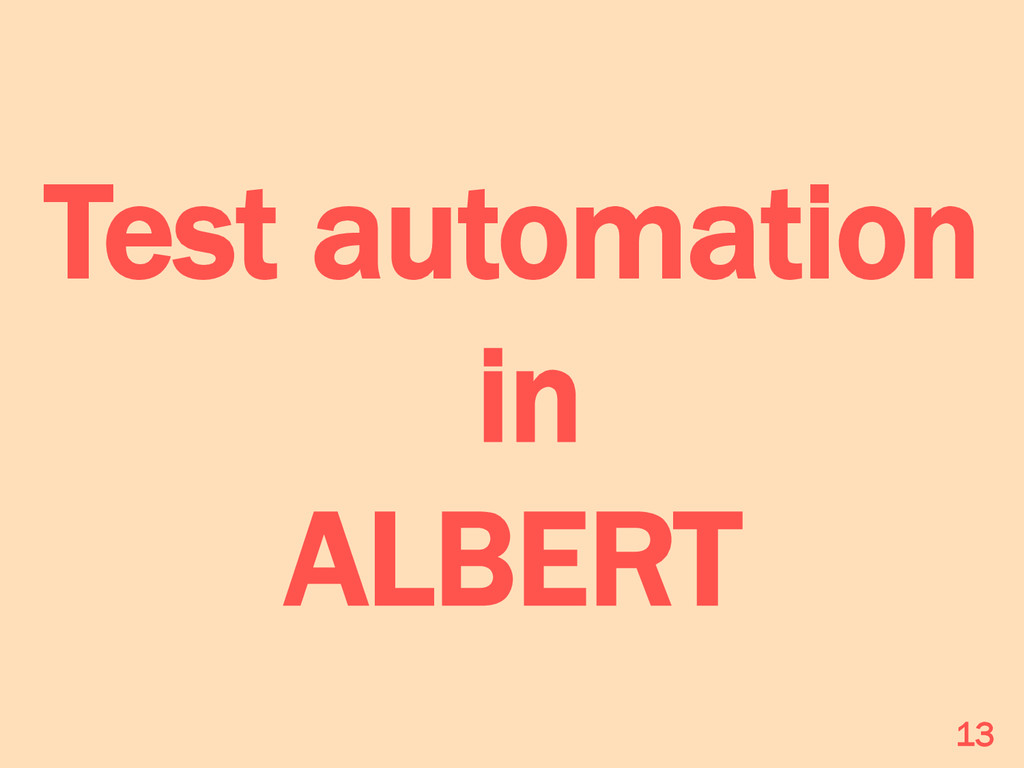 Test automation in ALBERT 13