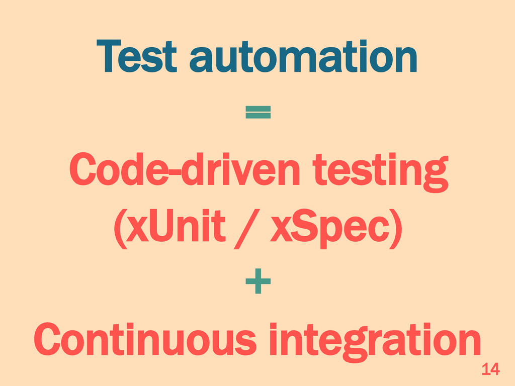 Test automation = Code-driven testing (xUnit / ...