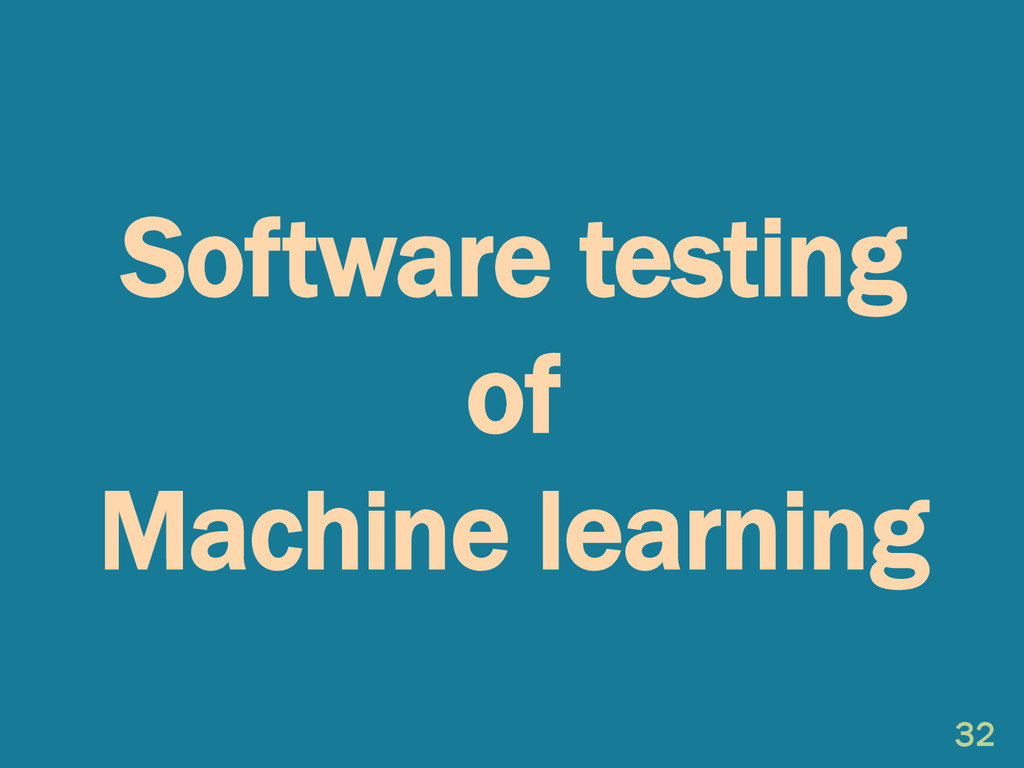Software testing of Machine learning 32