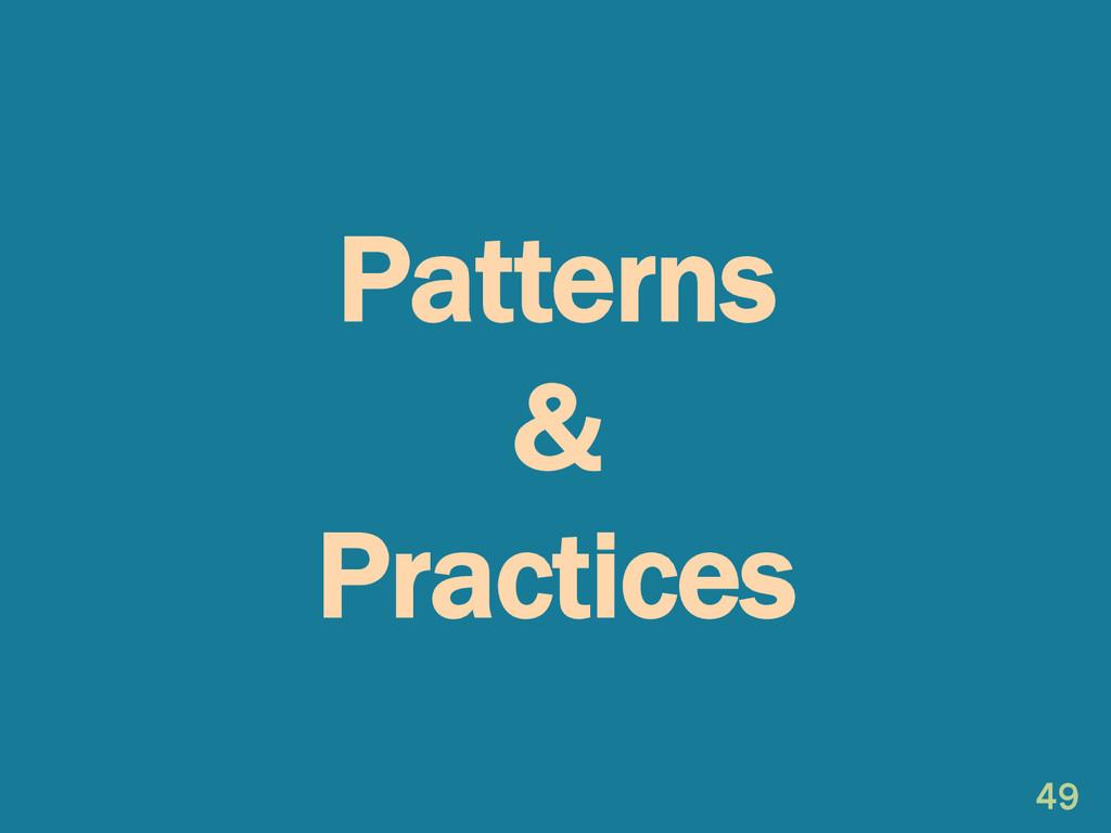 Patterns & Practices 49