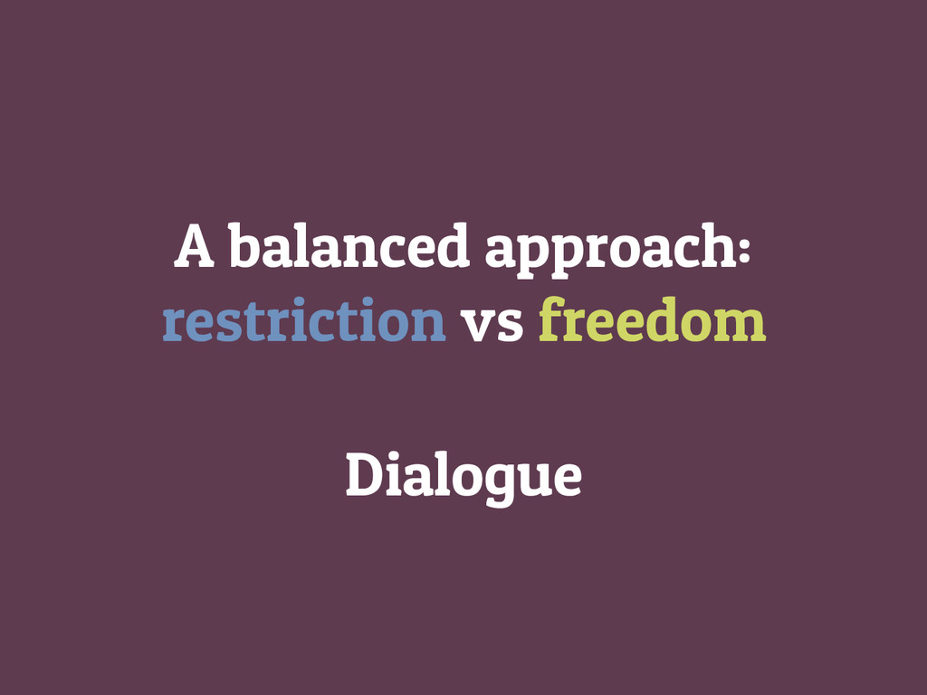 A balanced approach: restriction vs freedom Dia...