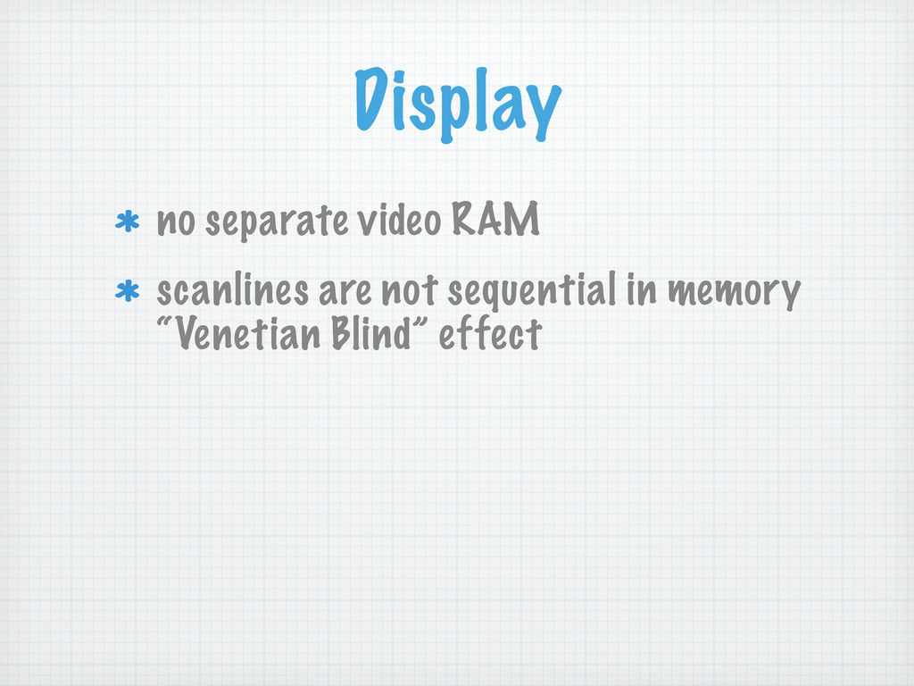 Display no separate video RAM scanlines are not...