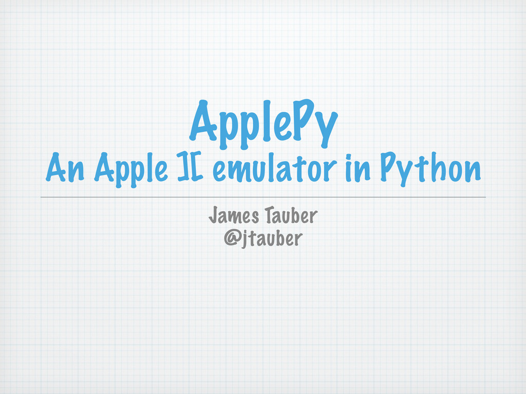 ApplePy An Apple ][ emulator in Python James Ta...