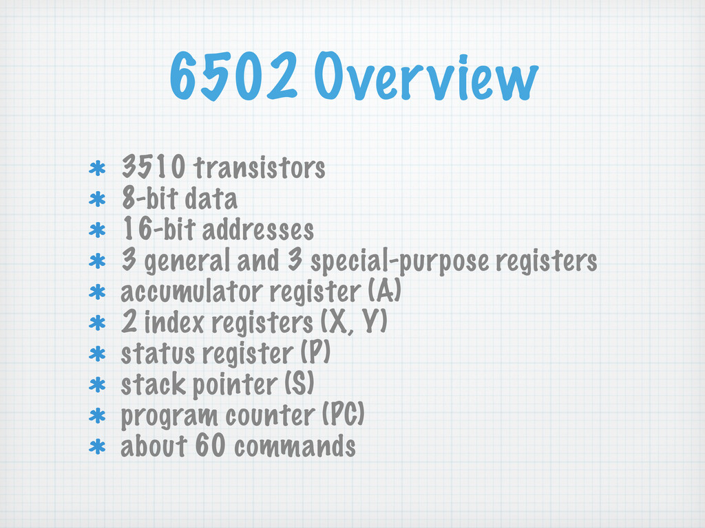 6502 Overview 3510 transistors 8-bit data 16-bi...