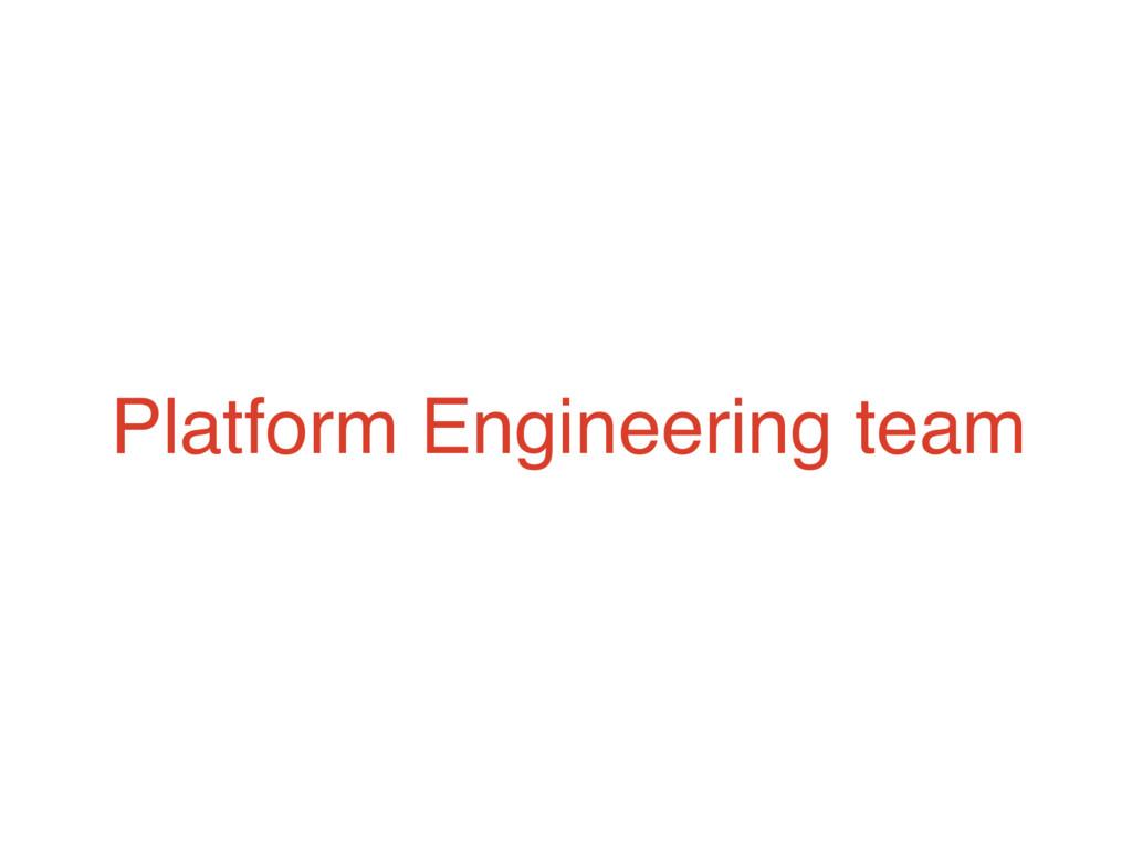 Platform Engineering team