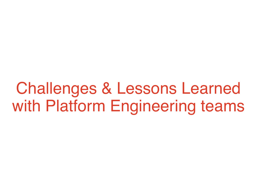Challenges & Lessons Learned with Platform Engi...